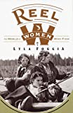 Foggia, Lyla: Reel Women : The World of Women Who Fish
