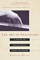 Art of Practicing by Madeline Bruser