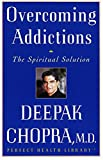 Deepak Chopra M.D.: Overcoming Addictions: The Spiritual Solution (Perfect Health Library)