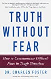 Foster, Charles: Truth Without Fear: How to Communicate Difficult News in Tough Situations