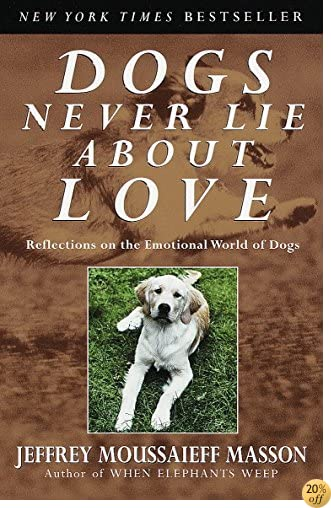 TDogs Never Lie About Love : Reflections on the Emotional World of Dogs