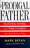 Bryan, Mark A.: The Prodigal Father : Reuniting Fathers and Their Children