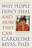 Myss, Caroline M.: Why People Don&#39;t Heal &amp; How They Can