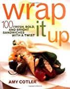 Wrap It Up: 100 Fresh, Bold, and Bright…