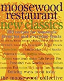 The Moosewood Collective: Moosewood Restaurant New Classics: 400 Recipes for Homestyle Favorites and Everyday Feasts