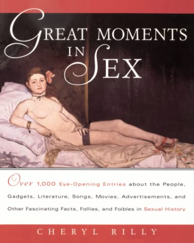 great-moments-in-sex-over-1000-eye-opening-entries-about-the-people-gadgets-literature-songs-movies-advertisements-and-other-fascinating-facts-follies-and-foibles-in-sex