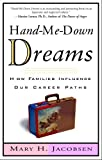 Jacobsen, Mary H.: Hand-Me-Down Dreams: How Families Influence Our Career Paths and How We Can Reclaim Them