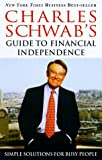 Schwab, Charles: Charles Schwab's Guide to Financial Independence: Simple Solutions for Busy People