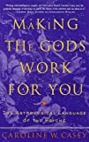 Casey, Caroline W.: Making the Gods Work for You : The Astrological Language of the Psyche