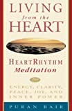 Bair, Puran: Living from the Heart: Heart Rhythm Meditation for Energy, Clarity, Peace, Joy, and Inner Power