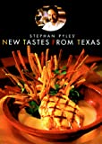Pyles, Stephan: New Tastes from Texas