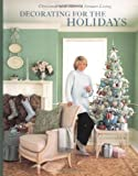 Stewart, Martha: Decorating for the Holidays: Christmas With Martha Stewart Living