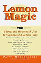 Lemon Magic: 200 Beauty and Household Uses…