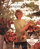 Stewart, Martha: Arranging Flowers: How to Create Beautiful Bouquets in Every Season  The Best of Martha Stewart Living