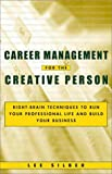 Silber, Lee T.: Career Management for the Creative Person : Right Brain Techniques to Run Your Professional Life and Build Your Business
