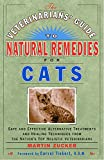 Zucker, Martin: The Veterinarians' Guide to Natural Remedies for Cats: Safe and Effective Alternative Treatments and Healing Techniques from the Nations Top Holistic Veterinarians