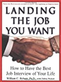 Byham, William: Landing the Job You Want: How to Have the Best Job Interview of Your Life