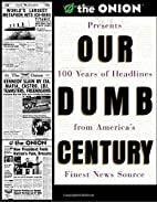 Our Dumb Century: The Onion Presents 100…