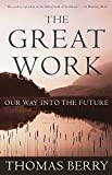 Berry, Thomas Mary: The Great Work: Our Way into the Future