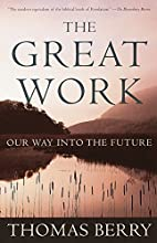 The Great Work: Our Way into the Future by…