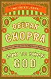 Chopra, Deepak: How to Know God: The Soul's Journey into the Mystery of Mysteries
