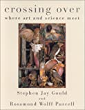 Gould, Stephen Jay: Crossing over: Where Art and Science Meet