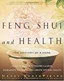 Santopietro, Nancy: Feng Shui and Health: The Anatomy Of a Home  Using Feng Shui to Disarm Illness, Accelerate Recovery, and Create Optimal Health