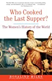 Miles, Rosalind: Who Cooked the Last Supper: The Women's History of the World