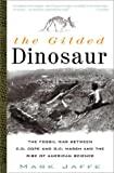 Jaffe, Mark: Gilded Dinosaur: The Fossil War Between E.D. Cope and O.C. Marsh and the Rise of American Science