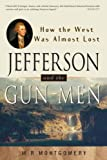 M.R. Montgomery: Jefferson and the Gun-Men: How the West Was Almost Lost