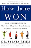 Rimm, Sylvia: How Jane Won : 55 Successful Women Share How They Grew from Ordinary Girls to Extraordinary Women