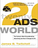 Twitchell, James B.: Twenty Ads That Shook the World: The Century's Most Groundbreaking Advertising and How It Changed Us All
