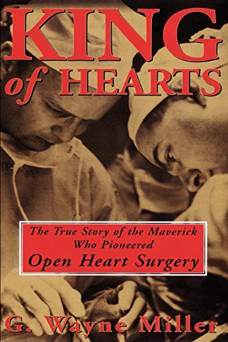 king-of-hearts-the-true-story-of-the-maverick-who-pioneered-open-heart-surgery
