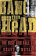 Bang Your Head: The Rise and Fall of Heavy…