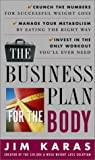 Karas, Jim: The Business Plan for the Body: Crunch the Numbers for Successful Weight Loss, Manage Your Metabolism by Eating the Right Way, Invest in the Only Workout You'll Ever Need