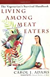 Adams, Carol J.: Living Among Meat Eaters: The Vegetarian&#39;s Survival Handbook