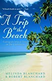 Blanchard, Robert: A Trip to the Beach: Living on Island Time in the Caribbean