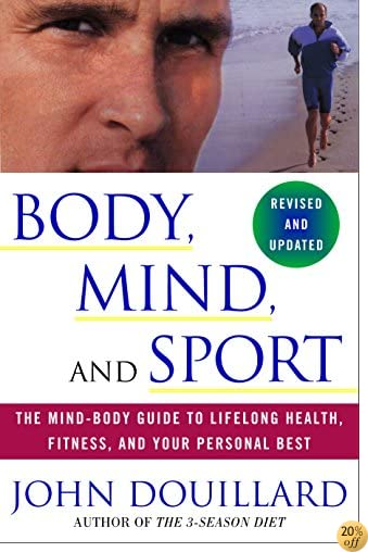 TBody, Mind, and Sport: The Mind-Body Guide to Lifelong Health, Fitness, and Your Personal Best