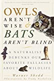 Warner Shedd: Owls Aren't Wise & Bats Aren't Blind: A Naturalist Debunks Our Favorite Fallacies About Wildlife
