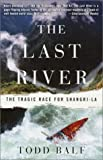 Balf, Todd: The Last River: The Tragic Race for Shangri-LA