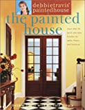 Travis, Debbie: Debbie Travis&#39; Painted House: More Than 35 Quick and Easy Finishes for Walls, Floors, and Furniture