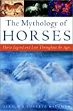 Hausman, Gerald: The Mythology of Horses: Horse Legend and Lore Throughout the Ages