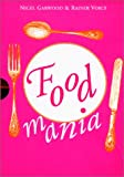 Garwood, Nigel: Food Mania: An Extraordinary Visual Record of the Art of Food from Kitchen Garden to Banqueting Table