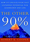 Cooper, Robert K.: The Other 90%: How to Unlock Your Vast Untapped Potential for Leadership and Life