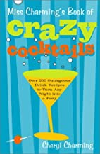 Miss Charming's Book of Crazy Cocktails:…