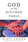 Cooper, Scott: God at the Kitchen Table : Teaching Your Religious and Moral Beliefs to Your Children