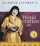 Madhur Jaffrey's World Vegetarian by Madhur…
