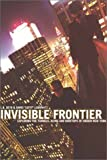 Deyo, L. B.: Invisible Frontier: Exploring the Tunnels, Ruins, and Rooftops of Hidden New York