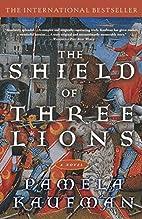 The Shield of Three Lions by Pamela Kaufman