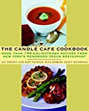 Scott-Goodman, Barbara: The Candle Cafe Cookbook: More Than 150 Enlightened Recipes from New York&#39;s Renowned Vegan Restaurant